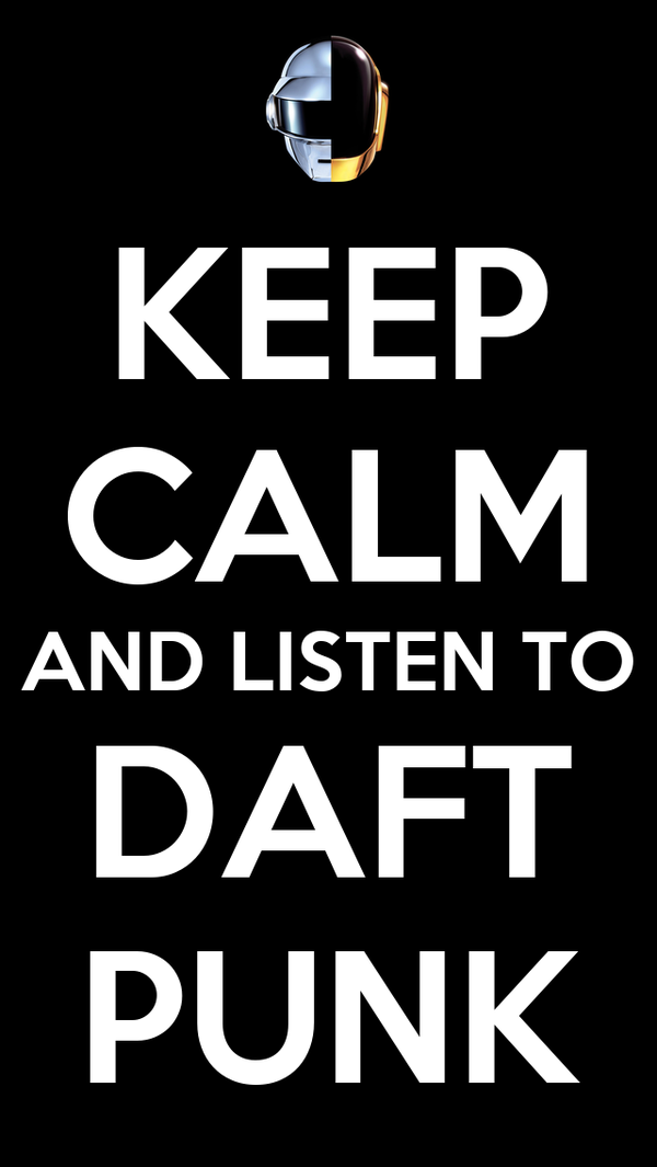 KEEP CALM AND LISTEN TO DAFT PUNK