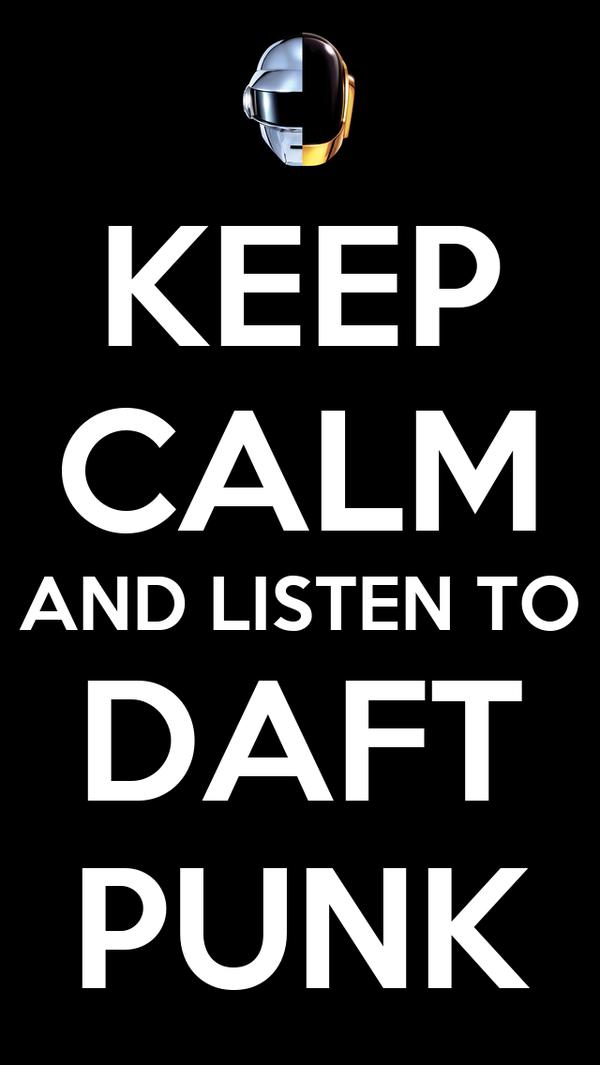 KEEP CALM AND LISTEN TO DAFT PUNK