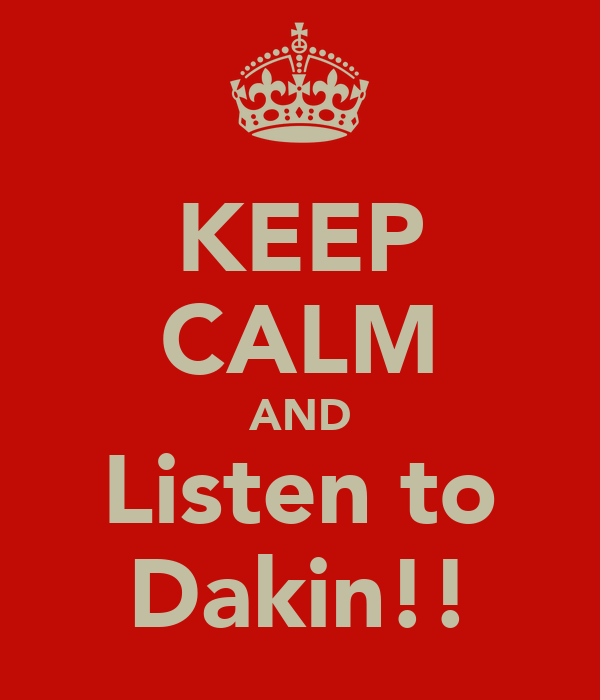 KEEP CALM AND Listen to Dakin!!
