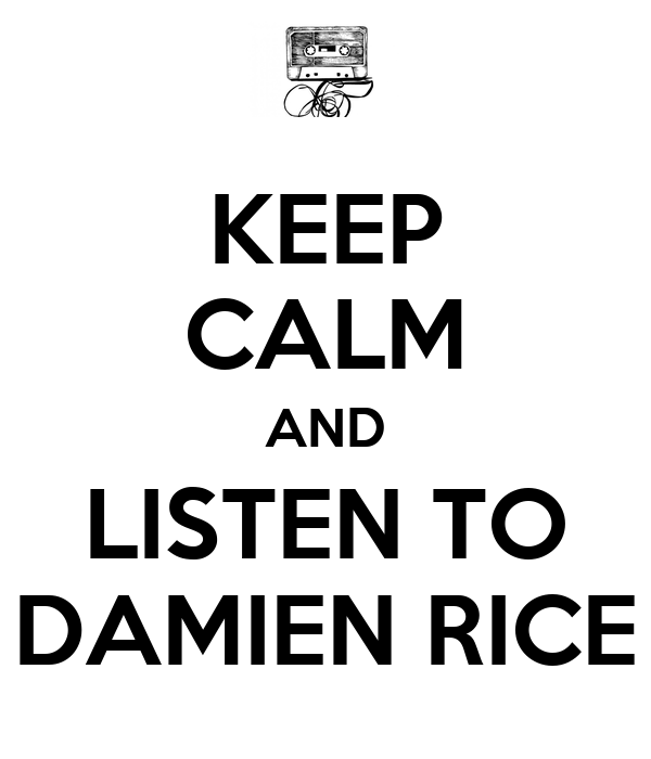 KEEP CALM AND LISTEN TO DAMIEN RICE