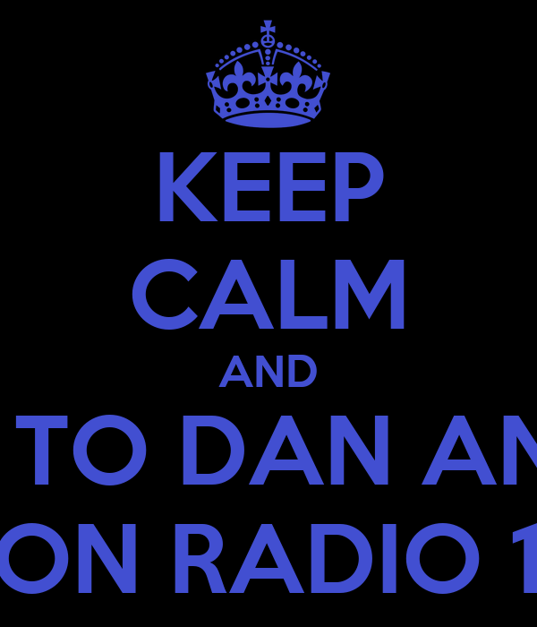 KEEP CALM AND LISTEN TO DAN AND PHIL ON RADIO 1
