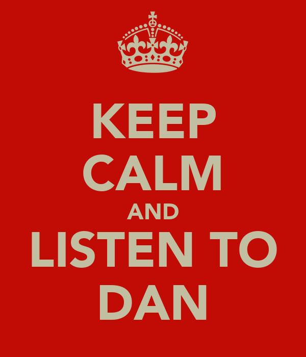 KEEP CALM AND LISTEN TO DAN