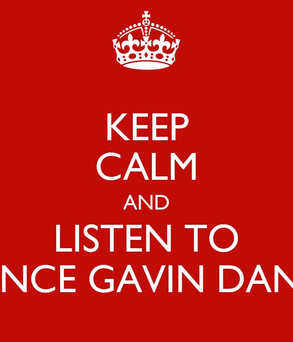 KEEP CALM AND LISTEN TO DANCE GAVIN DANCE