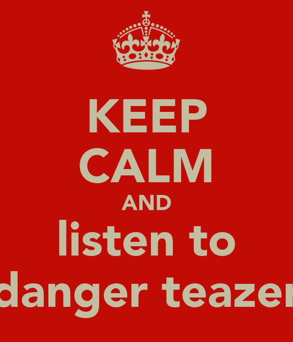 KEEP CALM AND listen to danger teazer