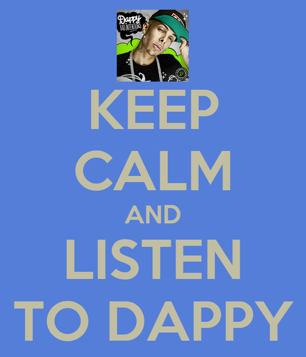 KEEP CALM AND LISTEN TO DAPPY