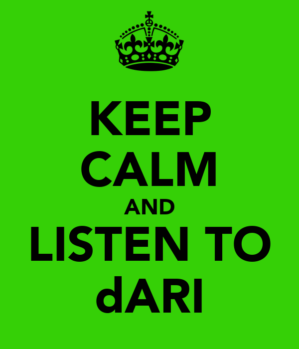 KEEP CALM AND LISTEN TO dARI