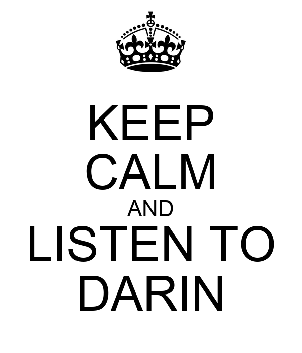 KEEP CALM AND LISTEN TO DARIN