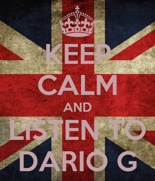 KEEP CALM AND LISTEN TO DARIO G