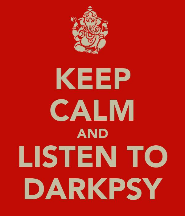 KEEP CALM AND LISTEN TO DARKPSY