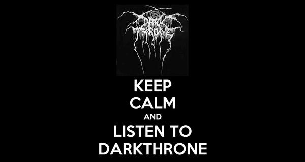 KEEP CALM AND LISTEN TO DARKTHRONE