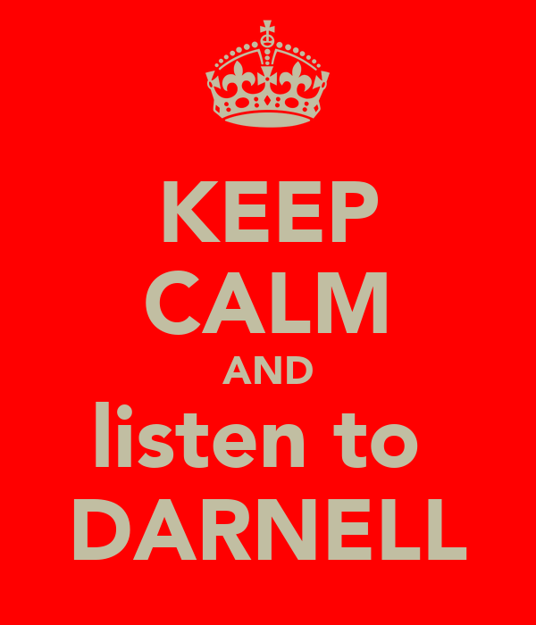 KEEP CALM AND listen to  DARNELL