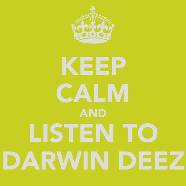 KEEP CALM AND LISTEN TO DARWIN DEEZ