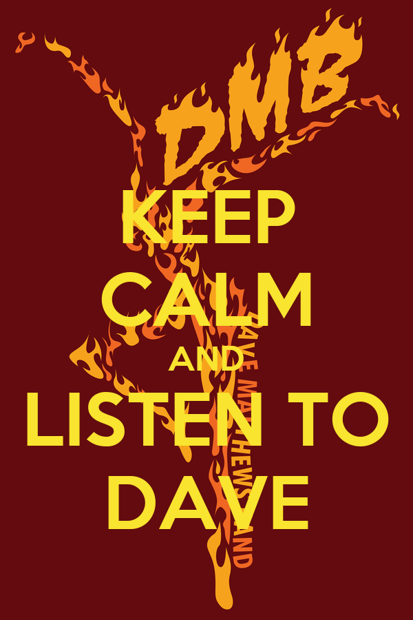 KEEP CALM AND LISTEN TO DAVE