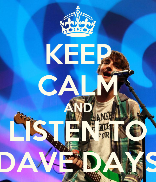 KEEP CALM AND LISTEN TO DAVE DAYS