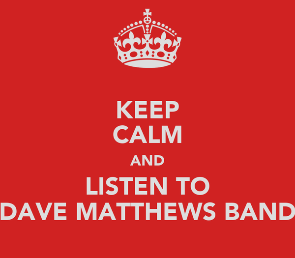 KEEP CALM AND LISTEN TO DAVE MATTHEWS BAND