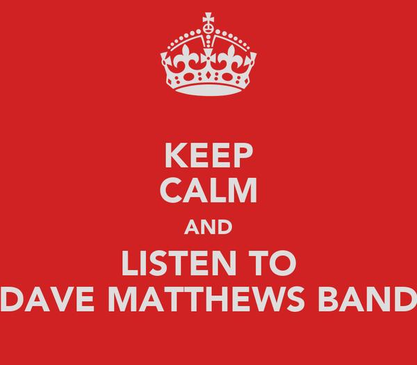 KEEP CALM AND LISTEN TO DAVE MATTHEWS BAND