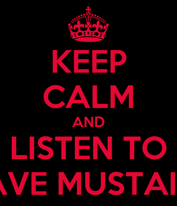 KEEP CALM AND LISTEN TO DAVE MUSTAINE