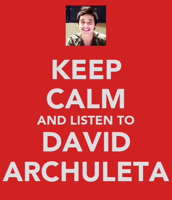 KEEP CALM AND LISTEN TO DAVID ARCHULETA