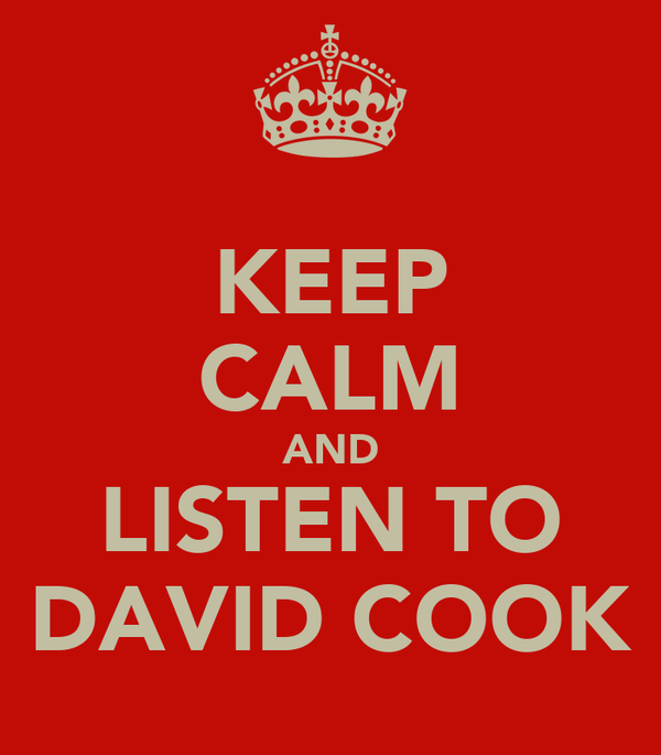 KEEP CALM AND LISTEN TO DAVID COOK