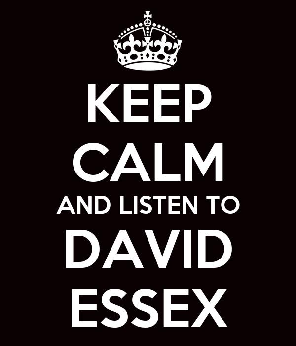 KEEP CALM AND LISTEN TO DAVID ESSEX