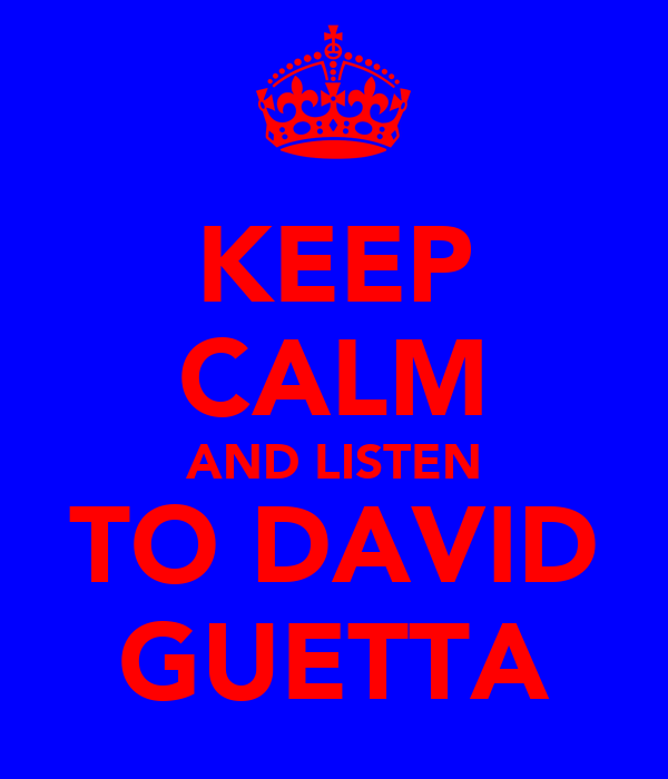 KEEP CALM AND LISTEN TO DAVID GUETTA