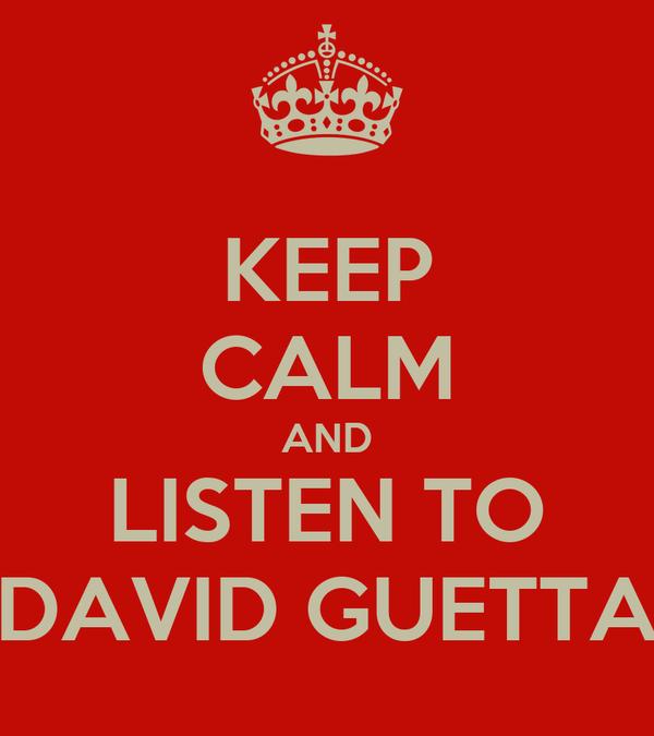 KEEP CALM AND LISTEN TO DAVID GUETTA