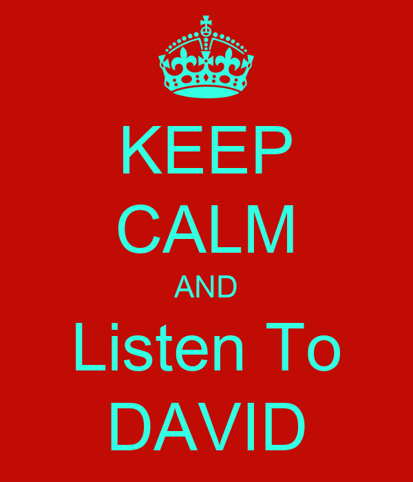 KEEP CALM AND Listen To DAVID