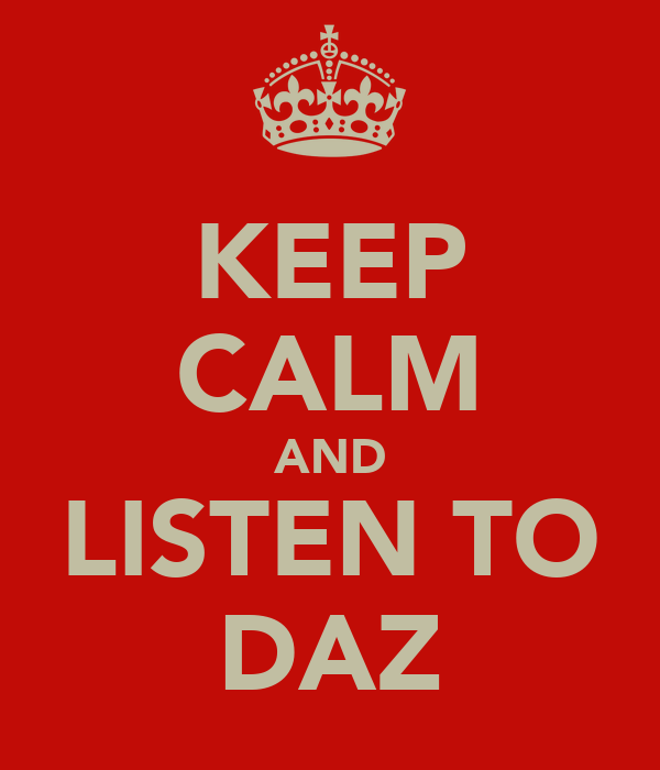 KEEP CALM AND LISTEN TO DAZ