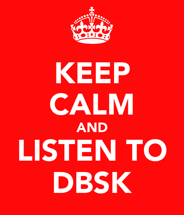 KEEP CALM AND LISTEN TO DBSK