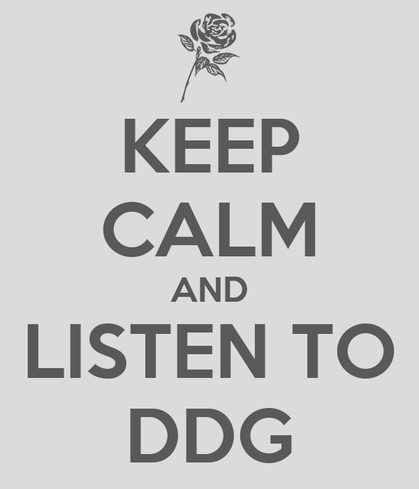 KEEP CALM AND LISTEN TO DDG