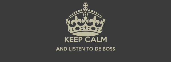 KEEP CALM AND LISTEN TO DE BO$$