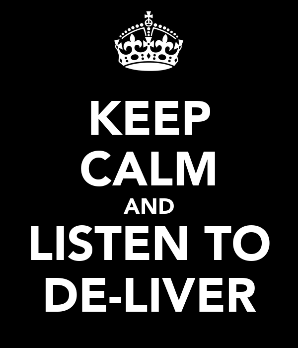 KEEP CALM AND LISTEN TO DE-LIVER