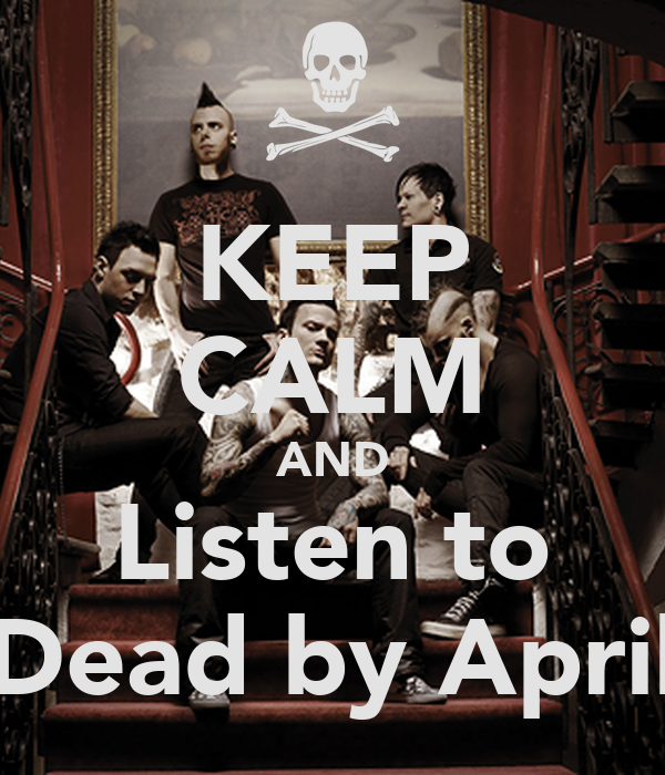 KEEP CALM AND Listen to Dead by April