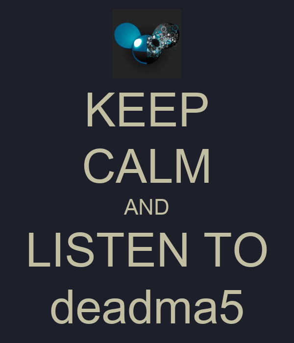 KEEP CALM AND LISTEN TO deadma5