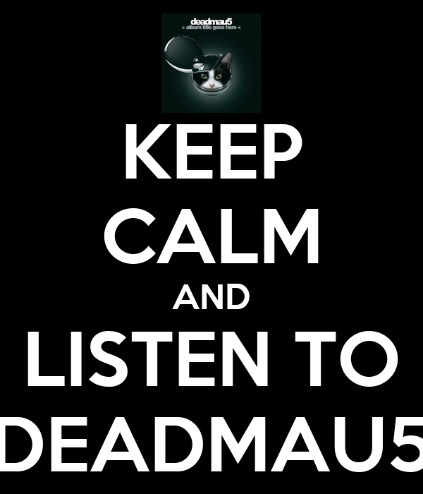 KEEP CALM AND LISTEN TO DEADMAU5
