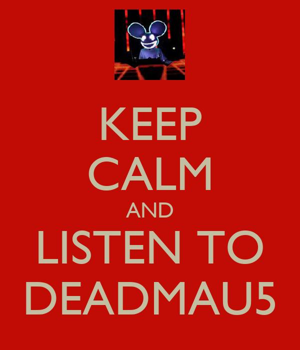 KEEP CALM AND LISTEN TO DEADMAU5