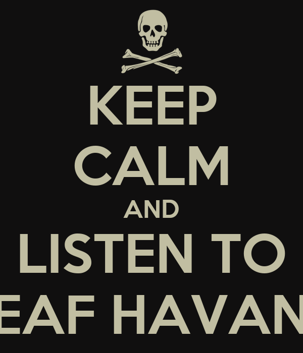 KEEP CALM AND LISTEN TO DEAF HAVANA