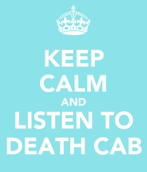 KEEP CALM AND LISTEN TO DEATH CAB