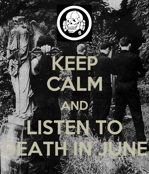 KEEP CALM AND LISTEN TO DEATH IN JUNE