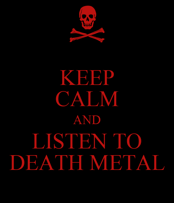 KEEP CALM AND LISTEN TO DEATH METAL