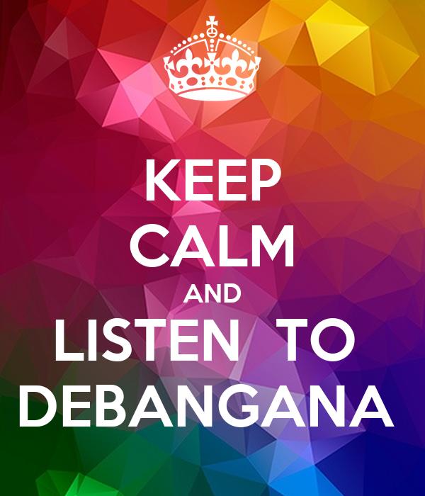 KEEP CALM AND LISTEN  TO  DEBANGANA