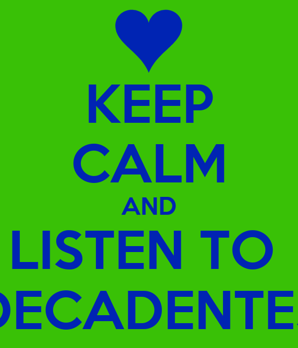 KEEP CALM AND LISTEN TO   DECADENTES
