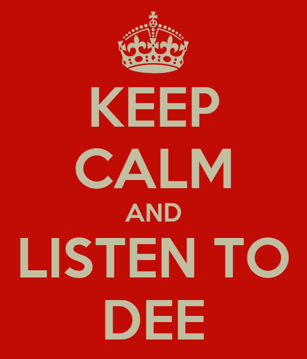 KEEP CALM AND LISTEN TO DEE
