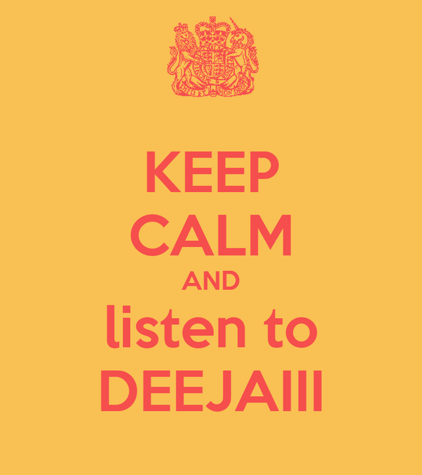 KEEP CALM AND listen to DEEJAIII