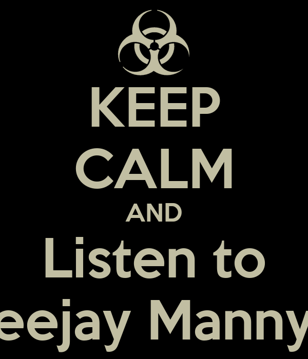 KEEP CALM AND Listen to Deejay Manny J