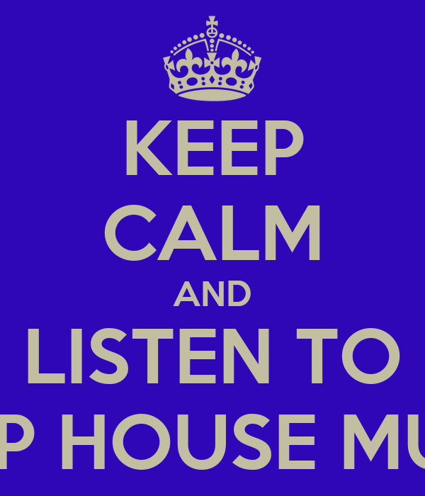 KEEP CALM AND LISTEN TO DEEP HOUSE MUSIC