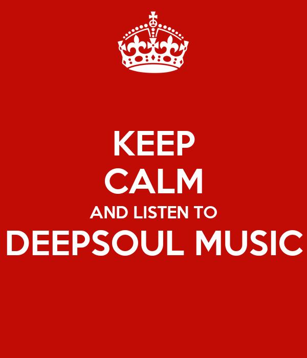 KEEP CALM AND LISTEN TO DEEPSOUL MUSIC