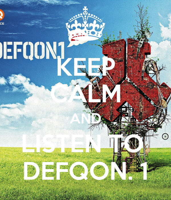 KEEP CALM AND LISTEN TO  DEFQON. 1
