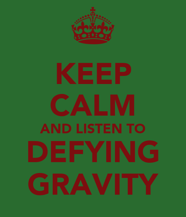 KEEP CALM AND LISTEN TO DEFYING GRAVITY