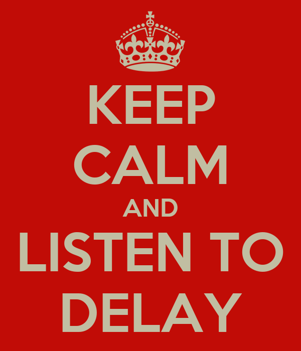 KEEP CALM AND LISTEN TO DELAY